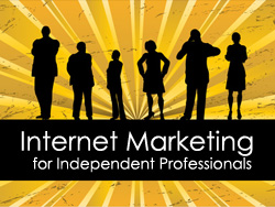 Internet Marketing for Independent Professionals